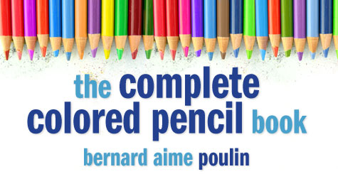 The Complete Colored Pencil Book by Bernard Poulin