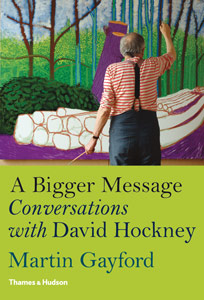 A Bigger Message: Conversations with David Hockney by Martin Gayford