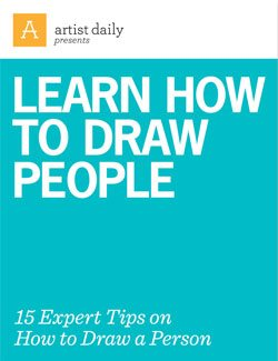 Learn How to Draw People: 15 Expert Tips on How to Draw a Person--an Artist Daily Free eBook