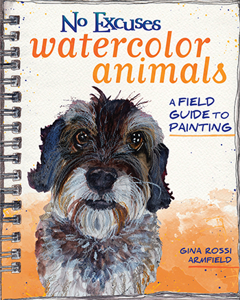 No Excuses Watercolor Animals: A Field Guide to Painting by Gina Rossi Armfield