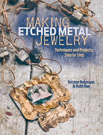Etched Metal Jewelry by Kristen Robinson and Ruth Rae