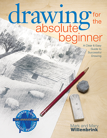 Drawing for the Absolute Beginner by Mark and Mary Willenbrink