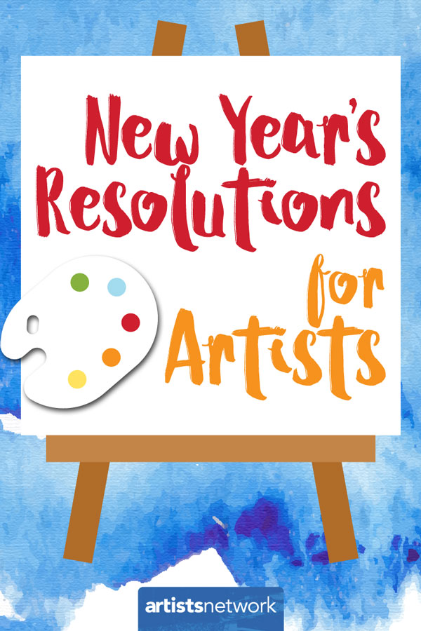 New Year's Resolutions for Artists | ArtistsNetwork.com