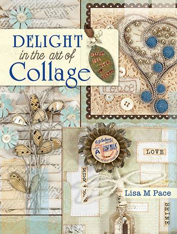 Delight in the Art of Collage by Lisa M. Pace