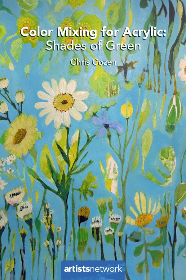 Color mixing greens | Chris Cozen, ArtistsNetwork.com