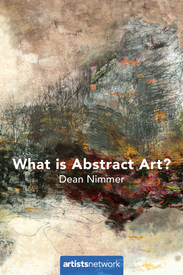 What is Abstract Art? | Dean Nimmer, ArtistsNetwork.com