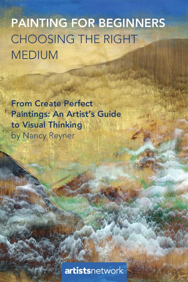 Painting mediums for beginners | Nancy Reyner, ArtistsNetwork.com