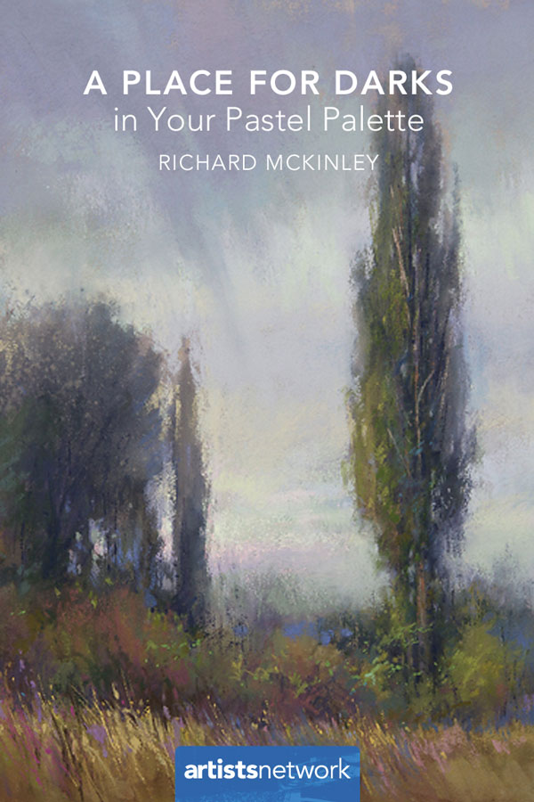 A place for darks in your pastel palette | Pastel Painting | Dark Pastels | Richard McKinley | ArtistsNetwork